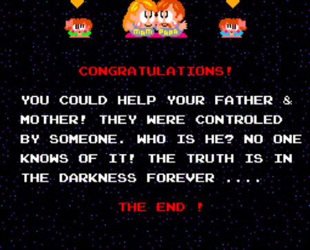 Congratulations! You could help your father and mother! They were controled by someone. Who is he? No one knows of it! The truth is in the darkness forever... The end!