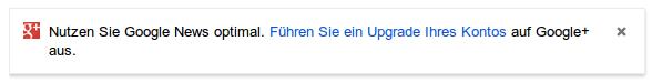 Nutzen Sie Google News optimal. Führen Sie einen Upgrade ihres Kontos auf Google+ aus.