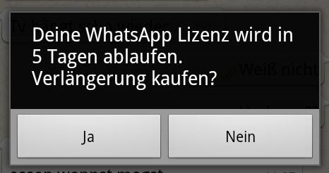 Deine WhatsApp Lizenz wird in 5 Tagen ablaufen. Verlängerung kaufen? Ja Nein