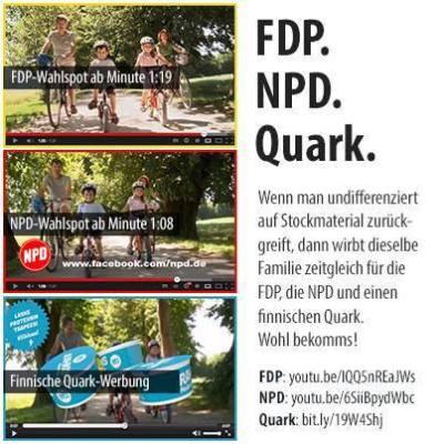 FDP. NPD. Quark. Wenn man undifferenziert auf Stockmaterial zurückgreift, dann wirbt dieselbe Familie zugleich für die FDP, die NPD und einen finnischen Quark. Wohl bekomms!