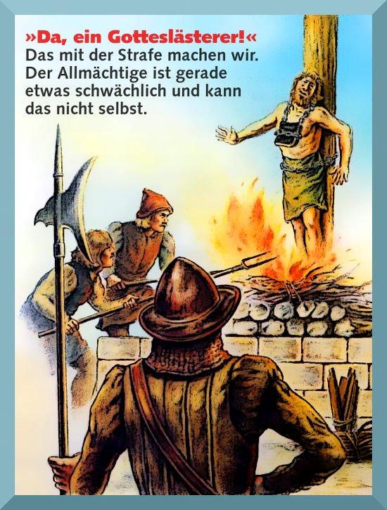 Da, ein Gotteslästerer! Das mit der Strafe erledigen wir, der Allmächtige ist gerade etwas schwach und kann das nicht.