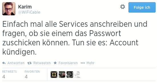 Tweet von @WiFiCable: Einfach mal alle Services anschreiben und fragen, ob sie einem das Passwort zuschicken können. Tun sie es: Account kündigen.