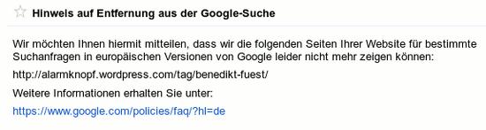 Hinweis auf Entfernung aus der Google-Suche -- Wir möchten Ihnen hiermit mittelen, dass wir die folgenden Seiten ihrer Website für bestimmte Suchanfragen in europäischen Versionen von Google leider nicht mehr zeigen koennen -- http://alarmknopf.wordpress.com/tag/benedikt-fuest/ -- Weitere Informationen erhalten sie unter: Google-Hilfetext