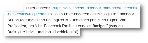 Unter anderem (link auf einen text auf der fratzenbuch-seit für entwickler) - also unter anderem einen 'Login to Facebook'-Button (der technisch unmöglich ist) und einen partiellen Export von Profildaten, um 'das Facebook-Profil zu vervollständigen' (was an Dreistigkeit nicht mehr zu überbieten ist).