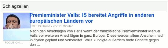 Premieminister Valls: IS bereitet Angriffe in anderen europäischen Ländern vor -- FOCUS Online - vor 21 Minuten -- Nach den Anschlägen von Paris warnt der französische Premierminister Manuel Valls vor weiteren Anschlägen in ganz Europa. Diese werden allem Anschein nach in Syrien geplant und vorbereitet. Valls kündigte außerdem harte Schritte gegen den ...