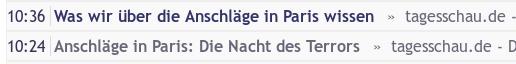 Zwei aufeinanderfolgende überschriften von tagesschau.de in meinem feedreader: 10:36 was wir über die anschläge in paris wissen, 10:24 anschläge in paris: die nacht des terrors