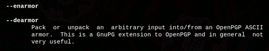 --enarmor --dearmor  Pack or  unpack an arbitrary input into/from an OpenPGP ASCII armor. This is a GnuPG extension to OpenPGP and in general not very useful.