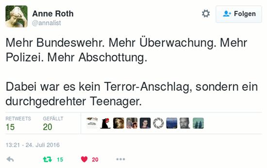 Tweet von @annalist: Mehr Bundeswehr. Mehr Überwachung. Mehr Polizei. Mehr Abschottung. Dabei war es kein Terror-Anschlag, sondern ein durchgedrehter Teenager.