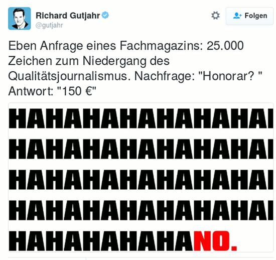 Tweet von Richard Gutjahr @gutjahr: Eben Anfrage eines Fachmagazins: 25.000 Zeichen zum Niedergang des Qualitätsjournalismus. Nachfrage: 'Honorar?' Antwort: '150 €'