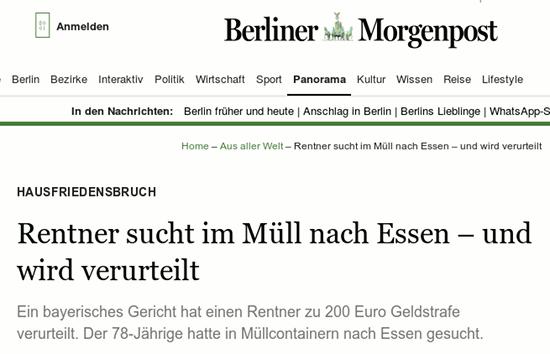 Schlagzeile Berliner Morgenpost -- Hausfriedensbruch -- Rentner sucht im Müll nach Essen – und wird verurteilt -- Ein bayerisches Gericht hat einen Rentner zu 200 Euro Geldstrafe verurteilt. Der 78-Jährige hatte in Müllcontainern nach Essen gesucht.