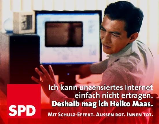Ich kann unzensiertes Internet einfach nicht ertragen. Deshalb mag ich Heiko Maas. SPD. Mit Schulz-Effekt. Außen rot. Innen tot.