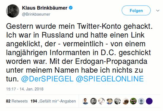 Tweet von Klaus Brinkbäumer @Brinkbaeumer, verifizierter Account, vom 14. Januar 2018, 15:17 Uhr: Gestern wurde mein Twitter-Konto gehackt. Ich war in Russland und hatte einen Link angeklickt, der - vermeintlich - von einem langjährigen Informanten in D.C. geschickt worden war. Mit der Erdogan-Propaganda unter meinem Namen habe ich nichts zu tun. @DerSPIEGEL @SPIEGELONLINE