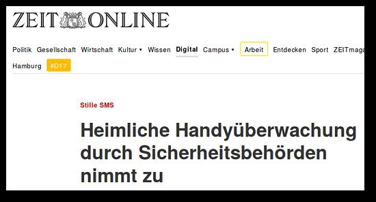 Schlagzeile zeit online: 'Stille SMS: Heimliche Handyüberwachung durch Sicherheitsbehörden nimmt zu'.