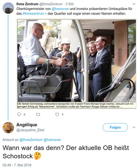 Tweet von @IhmeZentrum: Oberbürgermeister von @hannover und Investor präsentieren Umbaupläne für das #Ihmezentrum -- das Quartier soll sogar einen neuen Namen bekommen -- Erwiderung von @Jacqueline_Ebel: Wann war das denn? Der aktuelle OB heißt Schostock