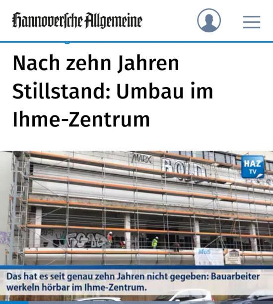 Bildschirmfoto HAZ -- 'Nach zehn Jahren Stillstand: Umbau im Ihmezentrum' -- Darunter ein video, in der bauchbinde steht: 'Das hat es seit genau zehn Jahren nicht gegeben: Bauarbeiter werkeln hörbar im Ihme-Zentrum