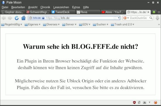 Warum sehe ich BLOG.FEFE.de nicht? -- Ein Plugin in Ihrem Browser beschädigt die Funktion der Webseite, deshalb können wir Ihnen keinen Zugriff auf die Inhalte gewähren. -- Möglicherweise nutzen Sie Ublock Origin oder ein anderes Adblocker Plugin. Falls dies der Fall ist, versuchen Sie bitte es zu deaktivieren.