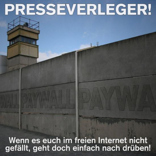 Bild der berliner mauer mit der aufschrift 'paywall'. PRESSEVERLEGER! Wenn es euch im freien Internet nicht gefällt, geht doch nach drüben!
