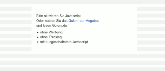 Bitte aktivieren Sie Javascript. -- Oder nutzen Sie das Golem-pur-Angebot -- und lesen Golem.de -- ohne Werbung -- ohne Tracking -- mit ausgeschaltetem Javascript