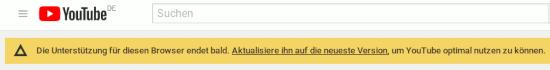 Bildschirmfoto juhtjuhbb, detäjhl in schwarzer schrift auf alarmierend gelben hintergrund: Die Unterstützung für diesen Browser endet bald. Aktualisiere ihn auf die neueste Version, um YouTube optimial nutzen zu können.
