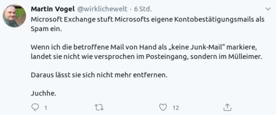 """Fiepser von Martin Vogel, @wirklichewelt@twitter.com: Microsoft Exchange stuft Microsofts eigene Kontobestätigungsmails als Spam ein. Wenn ich die betroffene Mail von Hand als """"keine Junk-Mail"""" markiere, landet sie nicht wie versprochen im Posteingang, sondern im Mülleimer. Daraus lässt sie sich nicht mehr entfernen. Juchhe."""