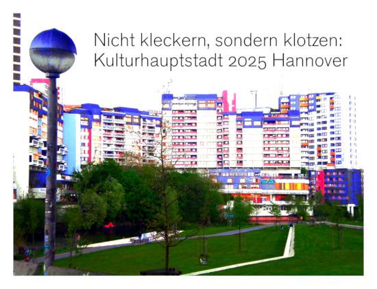 Stark mit Gimp bearbeitetes, farblich extrem aufgehübschtes Foto des Ihmezentrums. Dazu der Text: Nicht kleckern, sondern klotzen: Kulturhauptstadt 2025 Hannover
