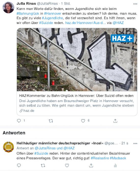 Fiepser von Jutta Rinas, @JuttaRinas: 'Kann man Worte dafür finden, wenn Jugendliche sich wie beim #Bahnunglück in #Hannover entscheiden zu sterben? Ich denke, man muss. Es gibt zu viele #Jugendliche, die tief verzweifelt sind. Es hilft ihnen, wenn wir offen über #Suizide reden. https://haz.de/Hannover/Aus-der-Stadt/HAZ-Kommentar-zu-Bahn-Unglueck-in-Hannover-Ueber-Suizid-offen-reden via @HAZ' – Dazu das symbolfoto und der anriss eines HAZ-artikels, der hinter der bezahlmauer versteckt wurde. -- Antwort von @goebelmasse: 'Offen über #Suizide reden. Hinter der contentindustriellen Bezahlmauer eines Presseverlages. Der war gut, richtig gut! #Realsatire #Madsack'.