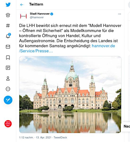 Fiepser der stadt hannover, @hannover, verifiziertes konto, vom 13. april 2021, 13:12 uhr: Die LHH bewirbt sich erneut mit dem 'Modell Hannover – Öffnen mit Sicherheit' als Modellkommune für die kontrollierte Öffnung von Handel, Kultur und Außengastronomie. Die Entscheidung des Landes ist für kommenden Samstag angekündigt: https://t.co/XITvoqY7or?amp=1