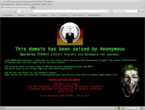 """This domain has been seized by Anonymous -- Operation Tinfoil erklärt hiermit die Kendemie für beendet. -- Liebe KENFM-Weltverbesserer, schön dass ihr seit vielen Jahren dem geschickten Manipulation & Lügner """"Ken Jebsen"""" hinterherlauft. Mein seinen Lügen und eurer Angst hat er viel Geld verdient. -- Über kenfm.de waren es bislang knapp 38.000 Euro und durch Kryptowährung über 200.000 € -- Das Wallet wurde ja vor einigen Tagen von Team KenFM ausgetauscht. -- Und was hat sich bisher für euch geändert? Nichts! Außer das [sic!] der Ken bald nicht mehr in Deutschland wohnt und sich mit eurem Geld ein schönes Leben machen wird. -- Hacked, defaced and dumped -- 3G data /sql dumps -- über 30 K Logindaten (Vorname, Nachname, Mailadresse, Passwörter) -- Vornamen, Nachnamen und Mailadressen von Spendern (kenfm.de) -- Media Dateien -- Could Anonymous hack KenFM?? Yes, we Ken"""