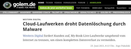 Western Digital: Cloud-Laufwerken droht Datenlöschung durch Malware -- Western Digital fordert Kunden auf, My-Book-Live-Laufwerke umgehend vom Internet zu trennen, um einen kompletten Datenverlust zu vermeiden. -- Artikel veröffentlicht am 25. Juni 2021, 8:13 Uhr, Ingo Pakalski