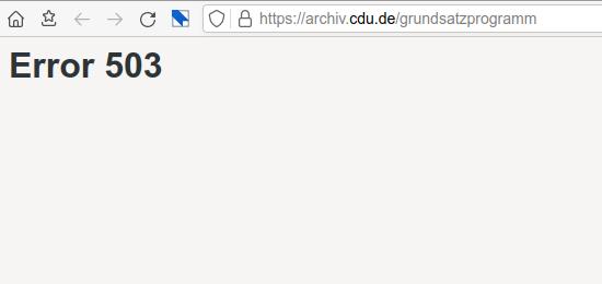 Bildschirmfoto eines Webbrowsers. Aufgerufen wird die URI https://archiv.cdu.de/grundsatzprogramm. Der Browser zeigt den HTTP-Fehler 503.